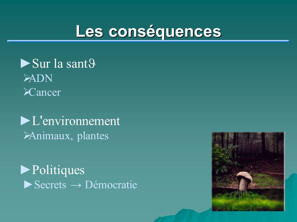 Les conséquences Sur la santJ L environnement Politiques ADN Cancer