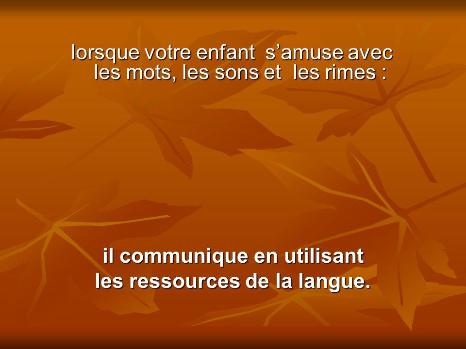 il communique en utilisant les ressources de la langue.