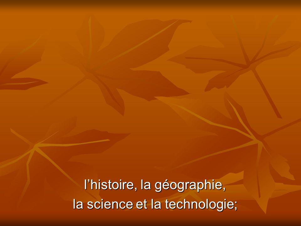 l'histoire, la géographie, la science et la technologie;
