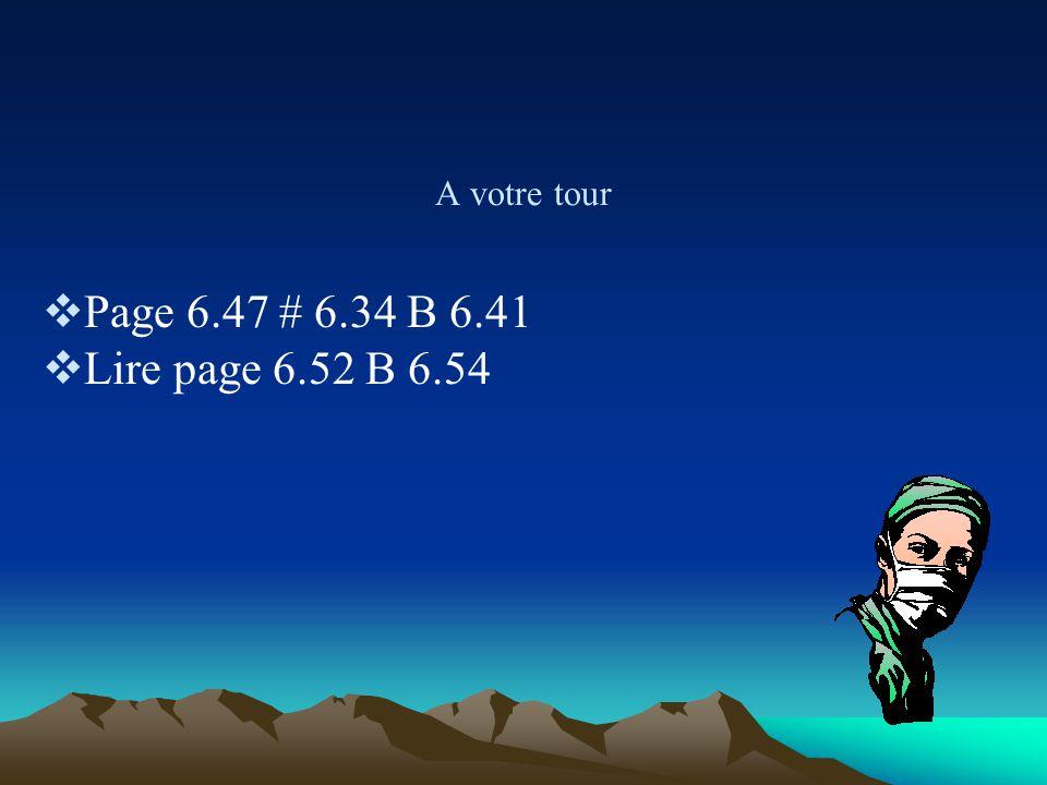 A votre tour Page 6.47 # 6.34 B 6.41 Lire page 6.52 B 6.54