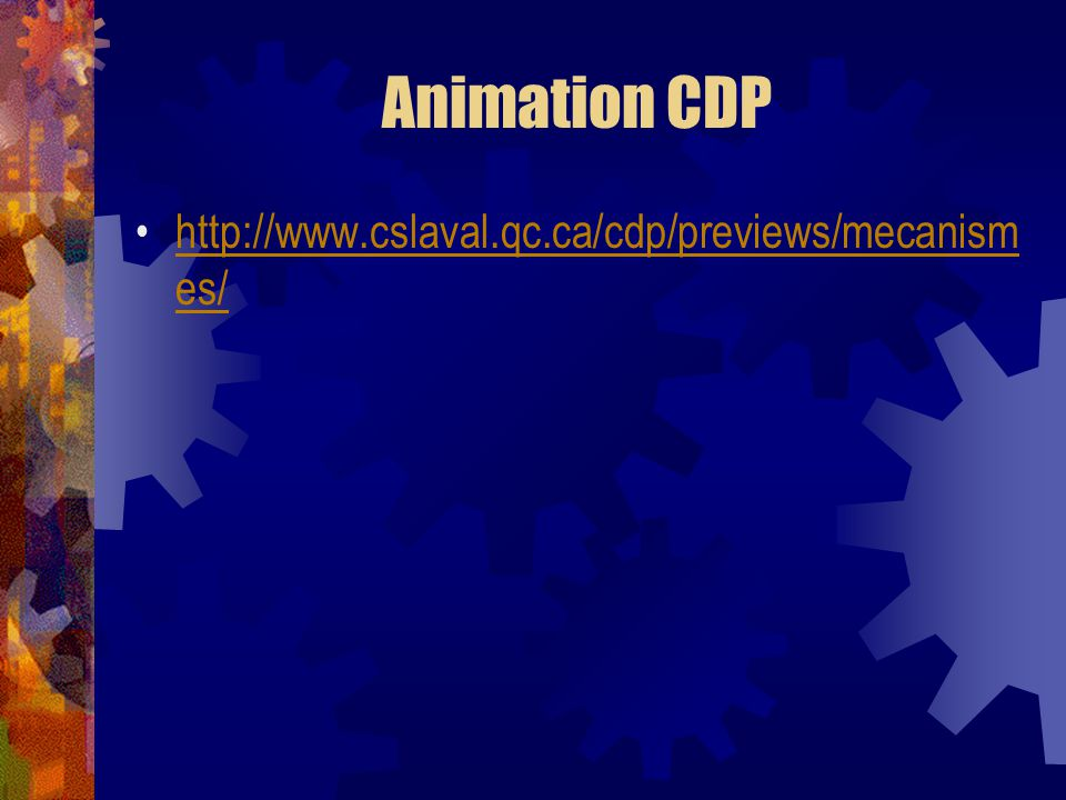 Animation CDP http://www.cslaval.qc.ca/cdp/previews/mecanismes/