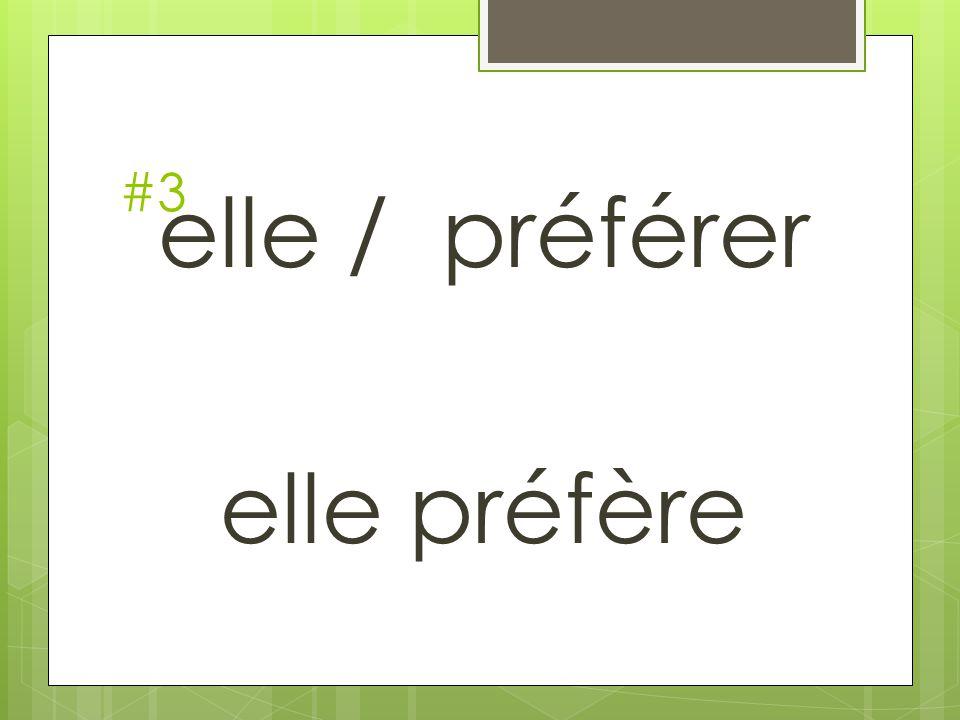 #3 elle / préférer elle préfère
