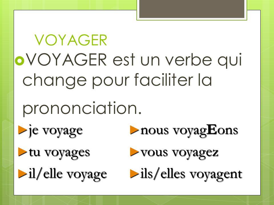 VOYAGER est un verbe qui change pour faciliter la prononciation.