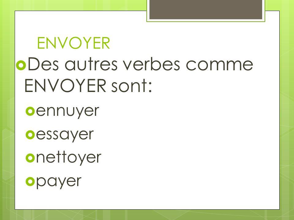 Des autres verbes comme ENVOYER sont:
