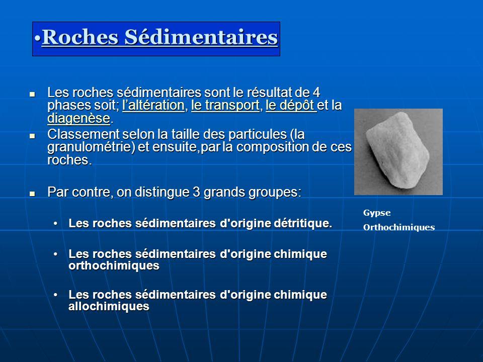 Roches Sédimentaires Les roches sédimentaires sont le résultat de 4 phases soit; l'altération, le transport, le dépôt et la diagenèse.
