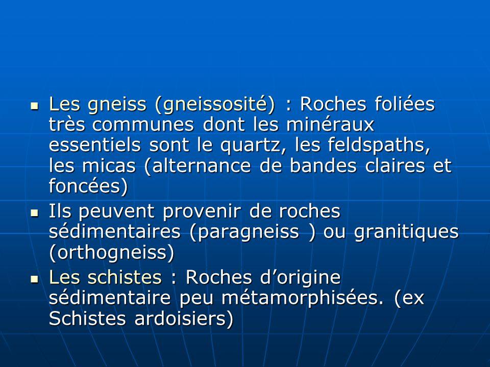 Les gneiss (gneissosité) : Roches foliées très communes dont les minéraux essentiels sont le quartz, les feldspaths, les micas (alternance de bandes claires et foncées)
