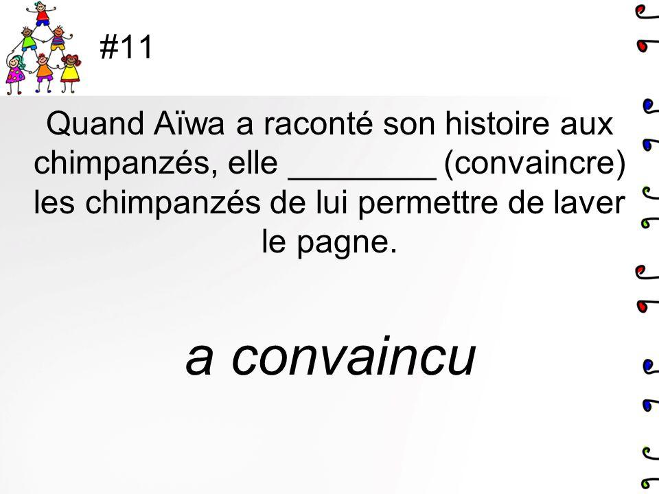 #11 Quand Aïwa a raconté son histoire aux chimpanzés, elle ________ (convaincre) les chimpanzés de lui permettre de laver le pagne.