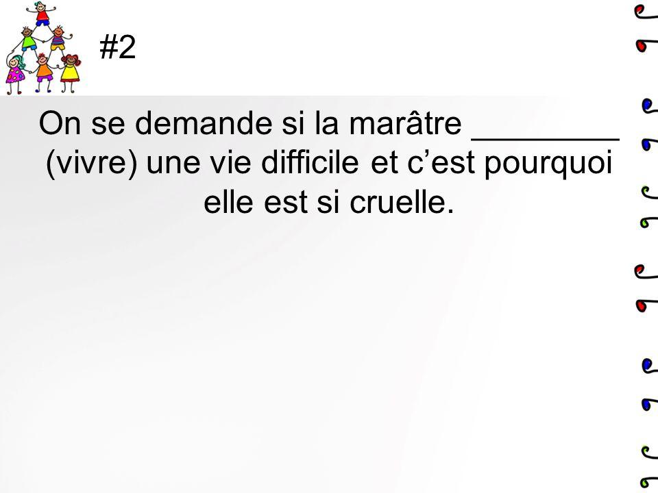 #2 On se demande si la marâtre ________ (vivre) une vie difficile et c'est pourquoi elle est si cruelle.