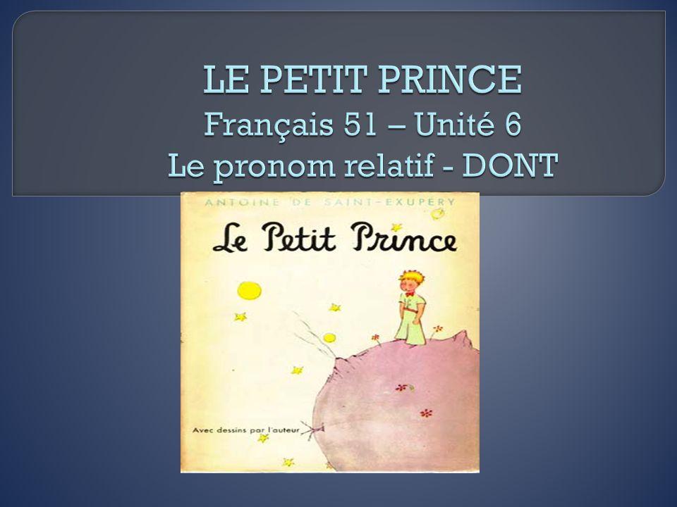 LE PETIT PRINCE Français 51 – Unité 6 Le pronom relatif - DONT