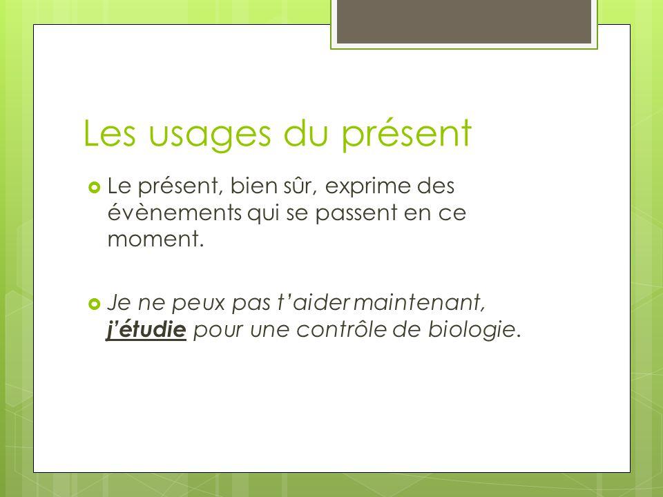 Les usages du présent Le présent, bien sûr, exprime des évènements qui se passent en ce moment.