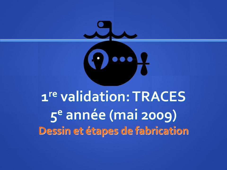 1re validation: TRACES 5e année (mai 2009) Dessin et étapes de fabrication