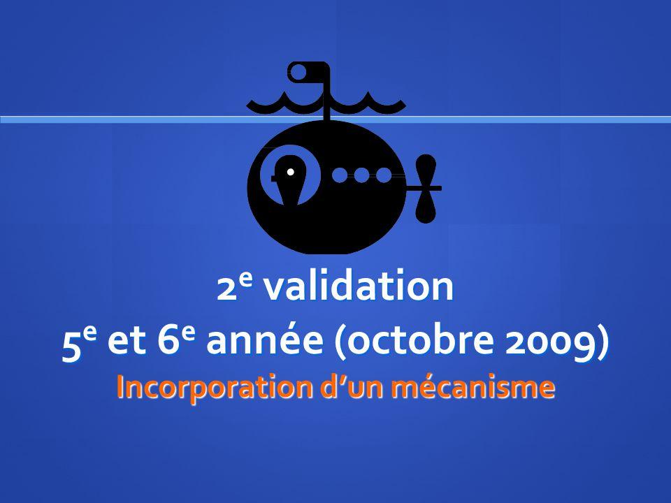 2e validation 5e et 6e année (octobre 2009) Incorporation d'un mécanisme