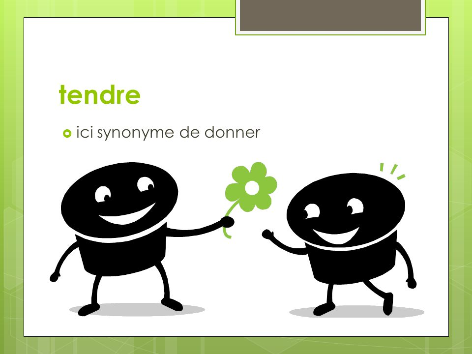tendre ici synonyme de donner