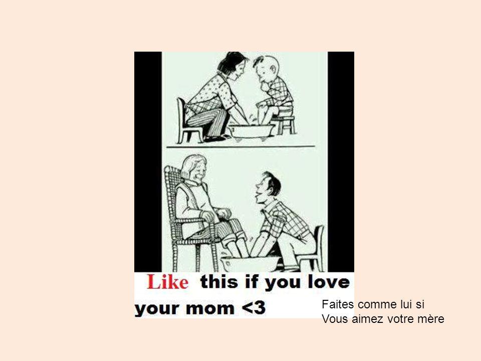Faites comme lui si Vous aimez votre mère