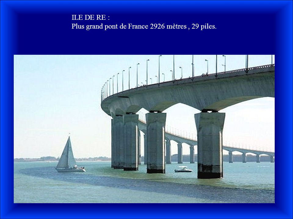 ILE DE RE : Plus grand pont de France 2926 mètres , 29 piles.