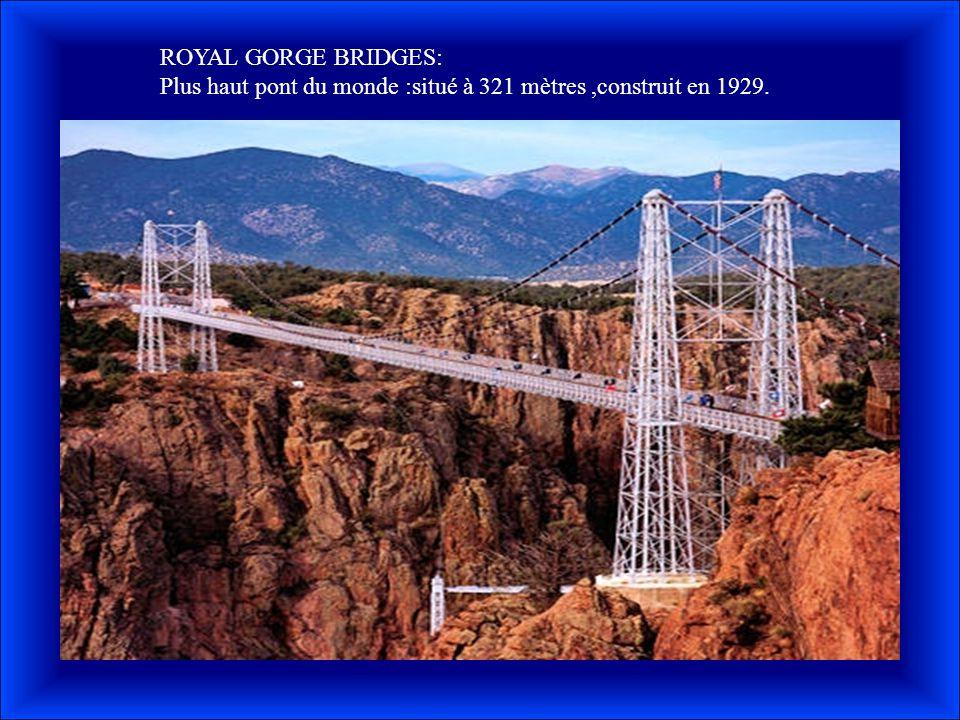 ROYAL GORGE BRIDGES: Plus haut pont du monde :situé à 321 mètres ,construit en 1929.