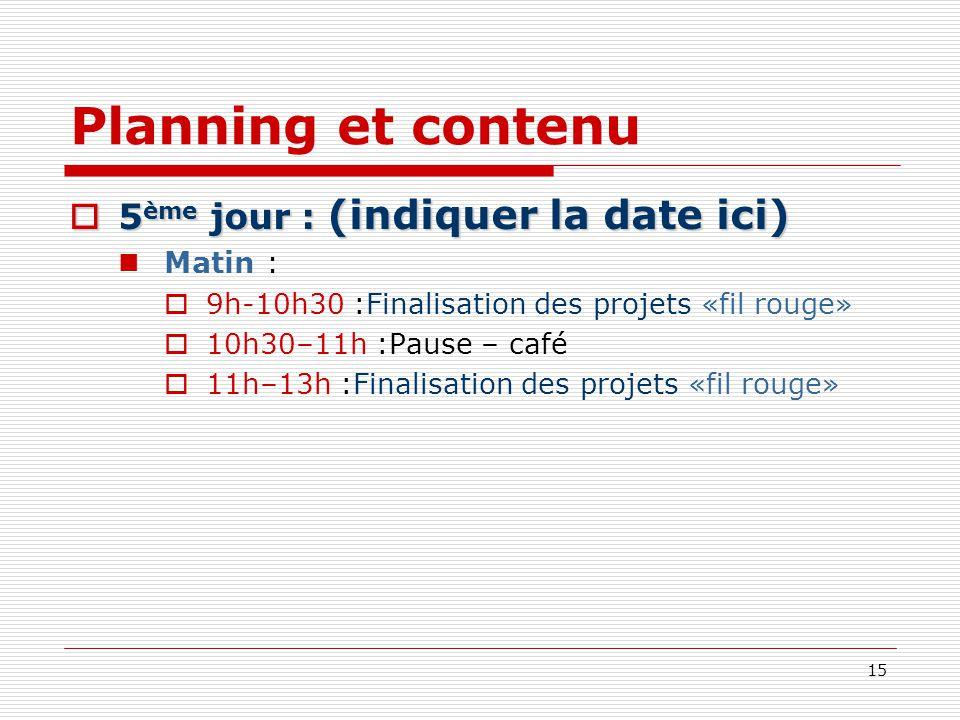 Planning et contenu 5ème jour : (indiquer la date ici) Matin :