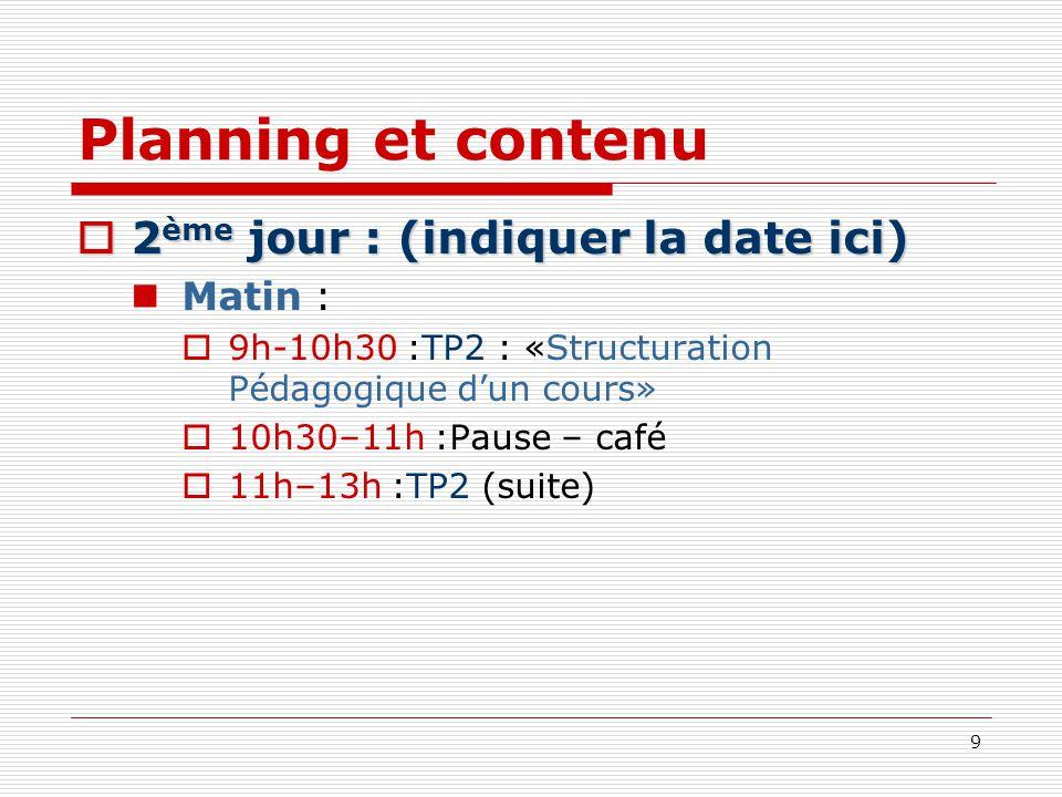 Planning et contenu 2ème jour : (indiquer la date ici) Matin :