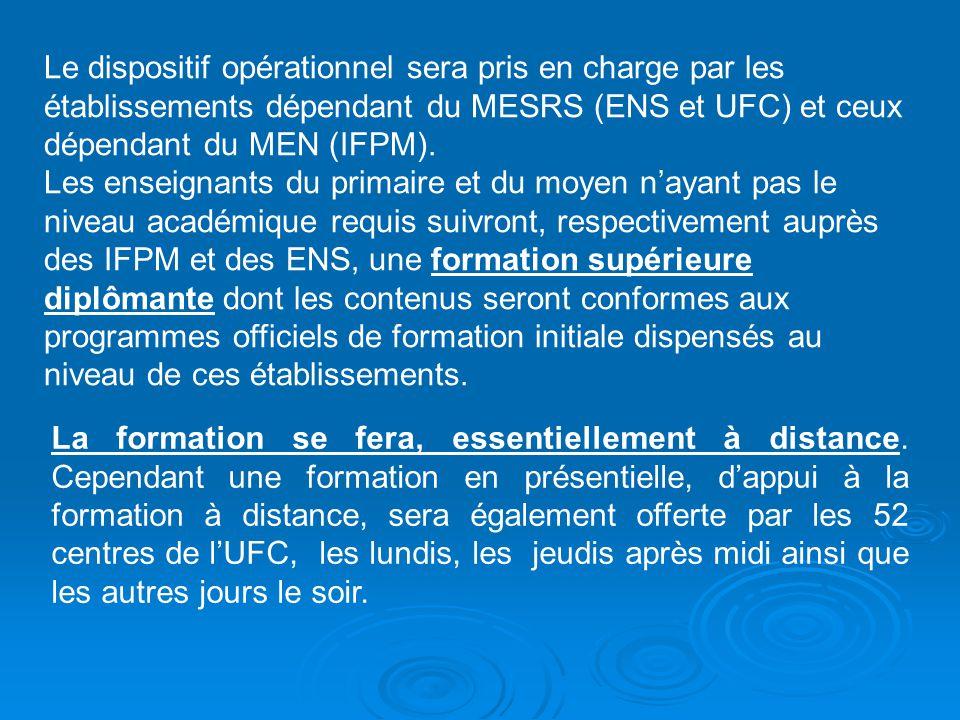 Le dispositif opérationnel sera pris en charge par les établissements dépendant du MESRS (ENS et UFC) et ceux dépendant du MEN (IFPM).
