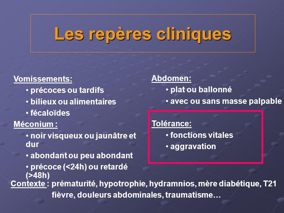 Les repères cliniques Vomissements: Abdomen: précoces ou tardifs