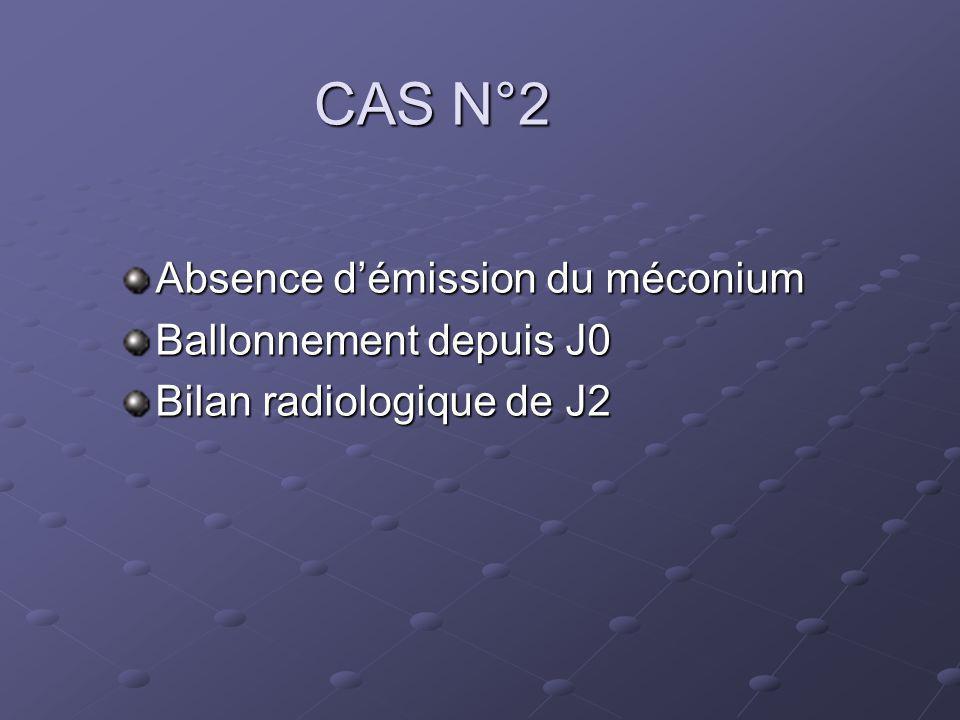 CAS N°2 Absence d'émission du méconium Ballonnement depuis J0