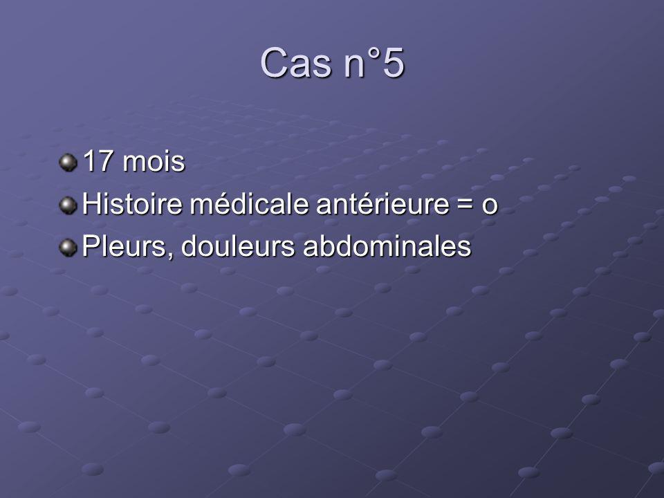 Cas n°5 17 mois Histoire médicale antérieure = o