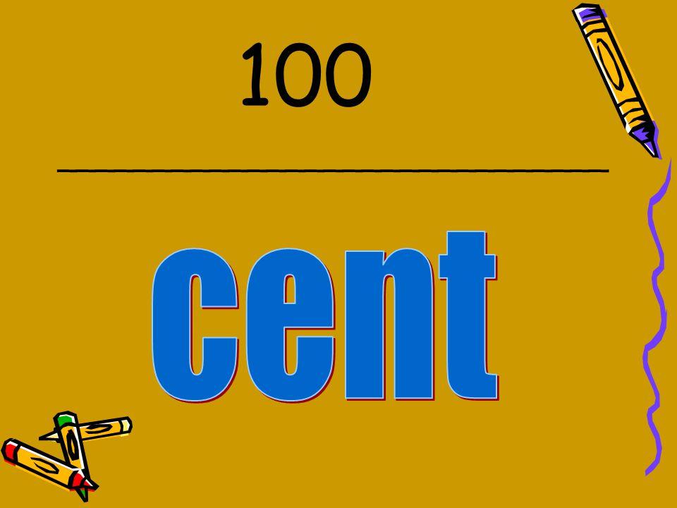 100 _____________________________ cent