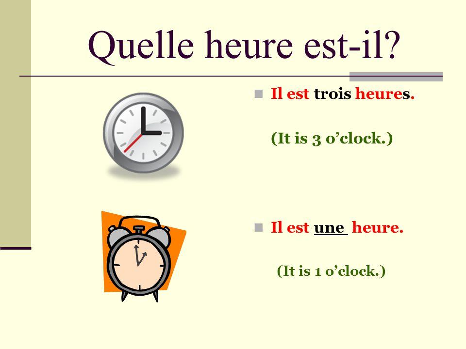 Quelle heure est-il Il est trois heures. (It is 3 o'clock.)