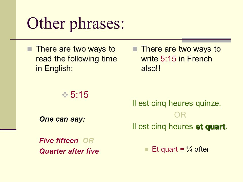 Other phrases: There are two ways to read the following time in English: 5:15. One can say: Five fifteen OR.