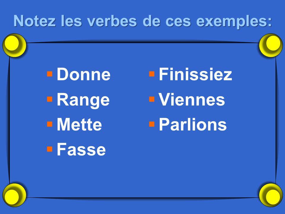 Notez les verbes de ces exemples: