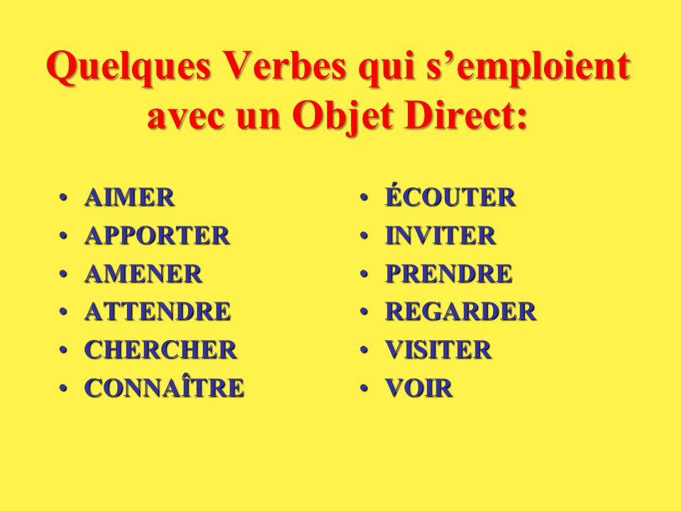Quelques Verbes qui s'emploient avec un Objet Direct: