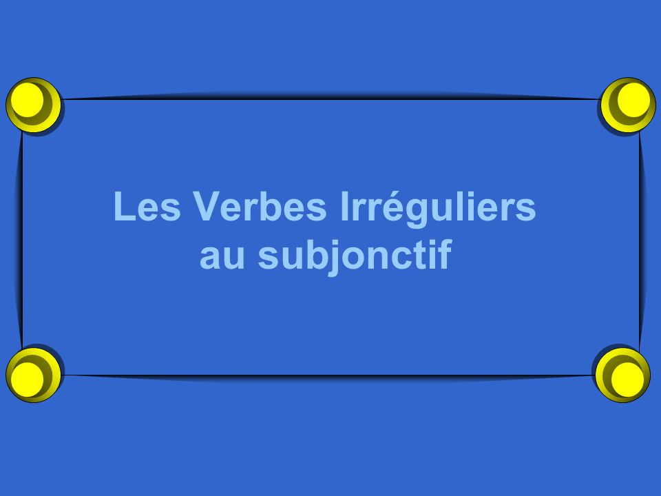 Les Verbes Irréguliers au subjonctif