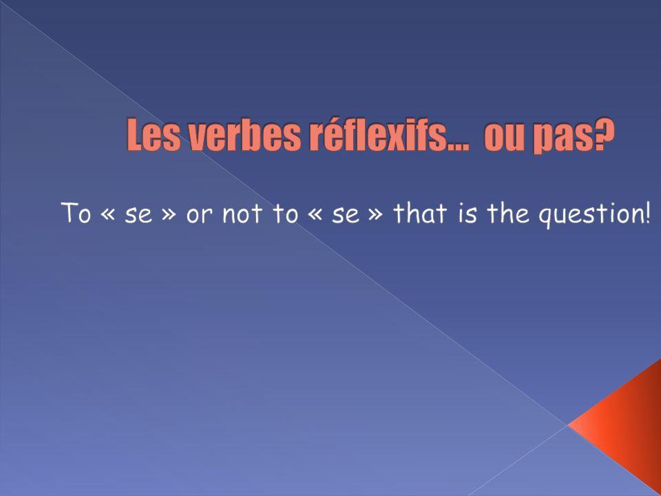 Les verbes réflexifs… ou pas