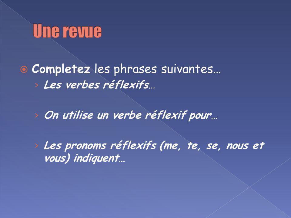 Une revue Completez les phrases suivantes… Les verbes réflexifs…