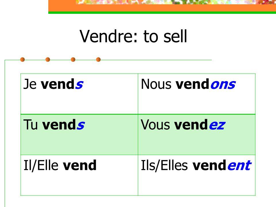 Vendre: to sell Je vends Nous vendons Tu vends Vous vendez