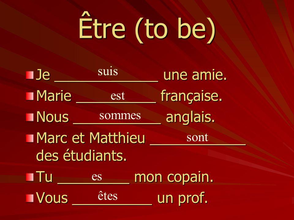 Être (to be) Je _____________ une amie. Marie __________ française.