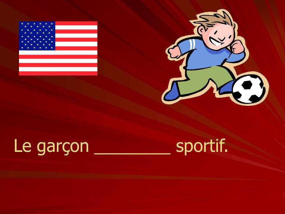 Le garçon ________ sportif.