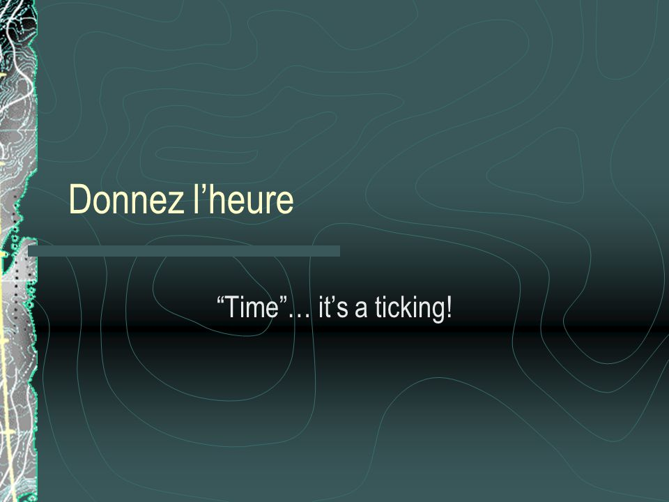 Donnez l'heure Time … it's a ticking!
