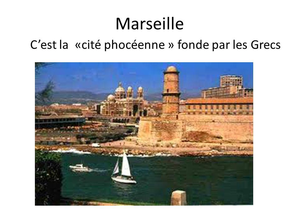 Marseille C'est la «cité phocéenne » fonde par les Grecs