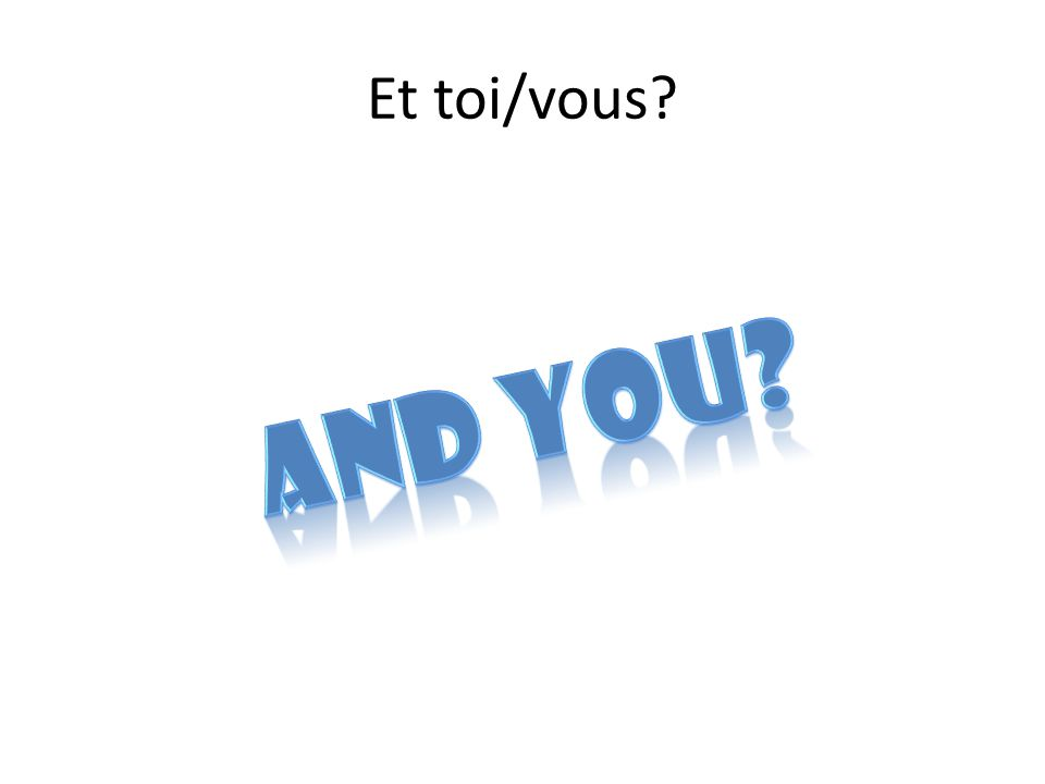Et toi/vous And you