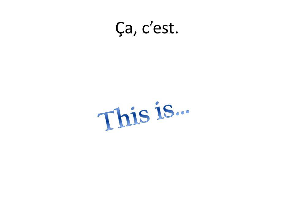 Ça, c'est. This is…