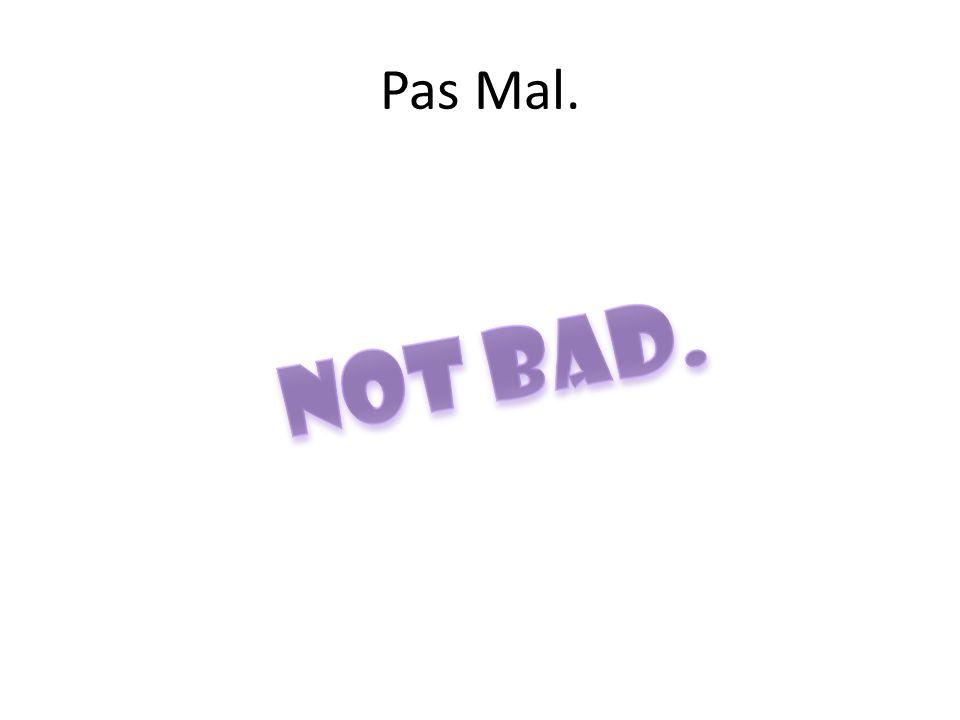 Pas Mal. Not Bad.