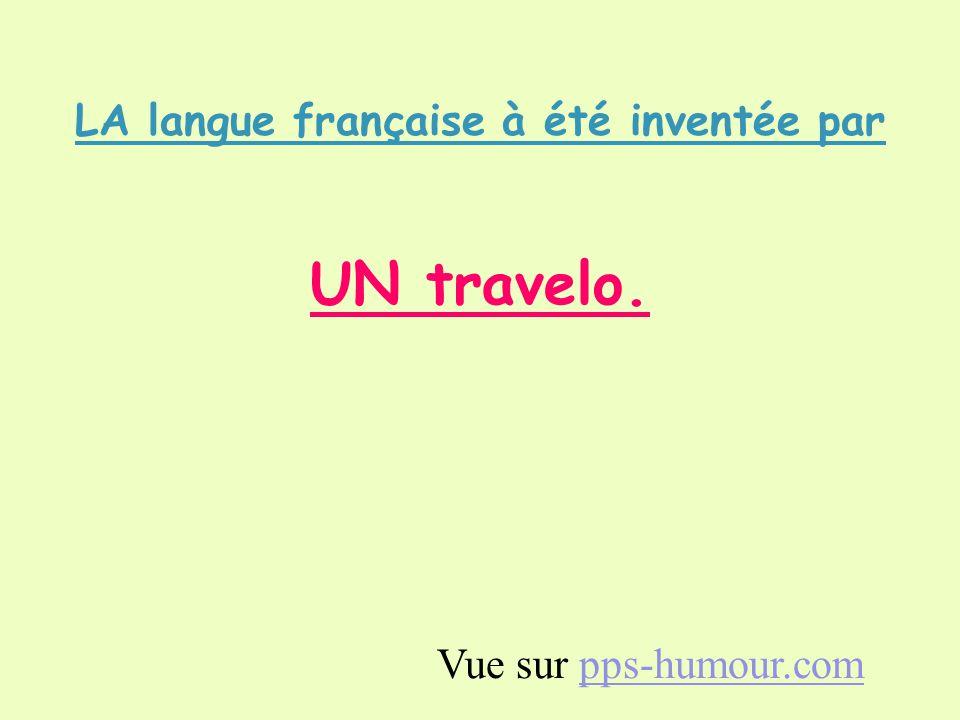LA langue française à été inventée par