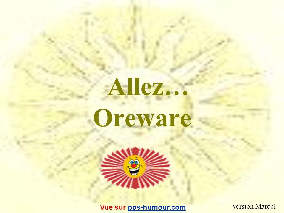 Allez… Oreware Vue sur pps-humour.com Version Marcel