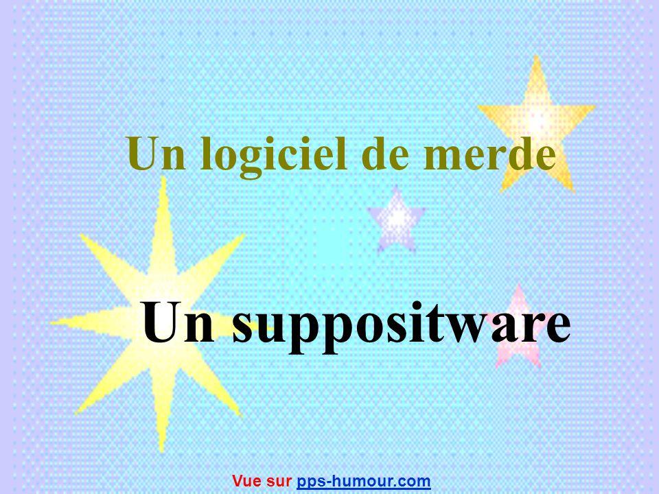 Un logiciel de merde Un suppositware Vue sur pps-humour.com