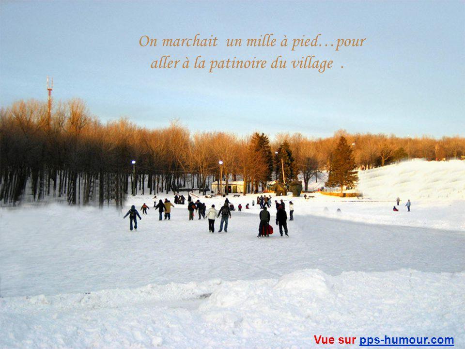 On marchait un mille à pied…pour aller à la patinoire du village .