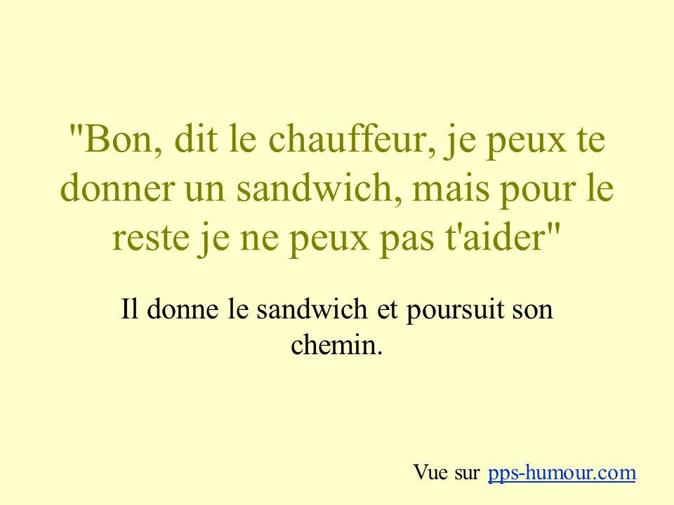 Il donne le sandwich et poursuit son chemin.