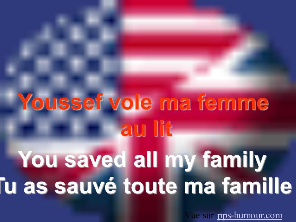 Tu as sauvé toute ma famille