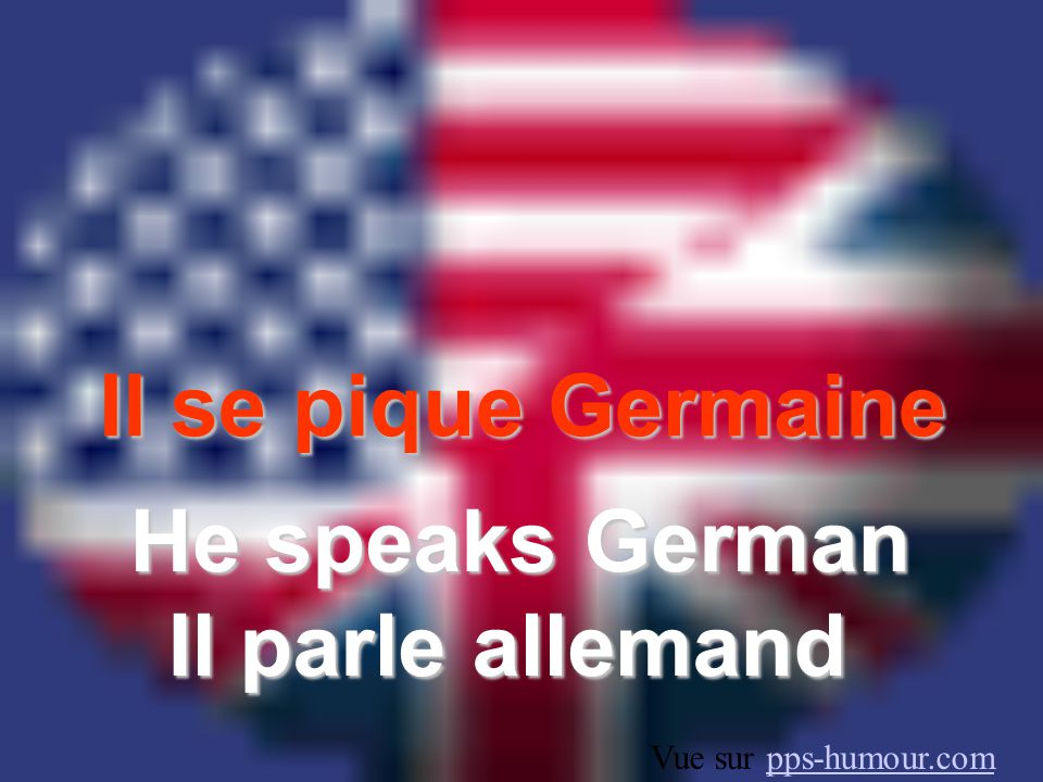 Il se pique Germaine He speaks German Il parle allemand