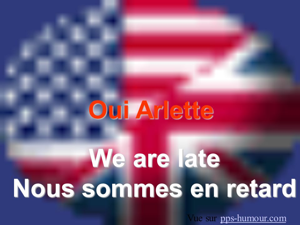We are late Nous sommes en retard